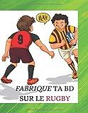 FABRIQUE TA BD SUR LE RUGBY: imagine ta bande dessinée sur l univers du rugby|carnet a completer|100 pages