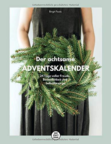 ZEIT STATT ZEUG Der achtsame Adventskalender: 24 Tage voller Freude, Besinnlichkeit und Selbstfürsorge