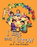 I Eat and I Grow - E. Joan Franklin