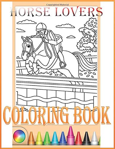 Horse Lovers,Coloring book: Horse Lovers,Coloring book An Adults kids boys girls Coloring Book for Horse Lovers types Arabian Quarter Horse ... Horse Warmblood Andalusian Hackney ....