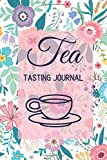 Tea Tasting Journal: Tea Tasting Notebook, Track and Rate Varieties and Flavors, Record Br...
