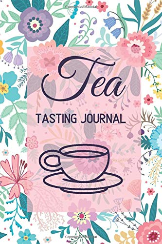 Tea Tasting Journal: Tea Tasting Notebook, Track and Rate Varieties and Flavors, Record Brand, Type, Aroma, Taste, Price, Origin, Write In Favourite ... 110 (Tea Lovers Journal, Band 47)