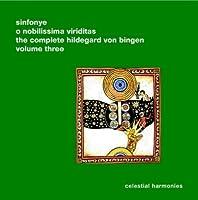 O Nobilissima Viriditas: The Complete Hildegard von Bingen, Vol. 3