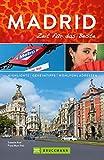 Bruckmann Reiseführer Madrid: Zeit für das Beste: Highlights, Geheimtipps, Wohlfühladressen