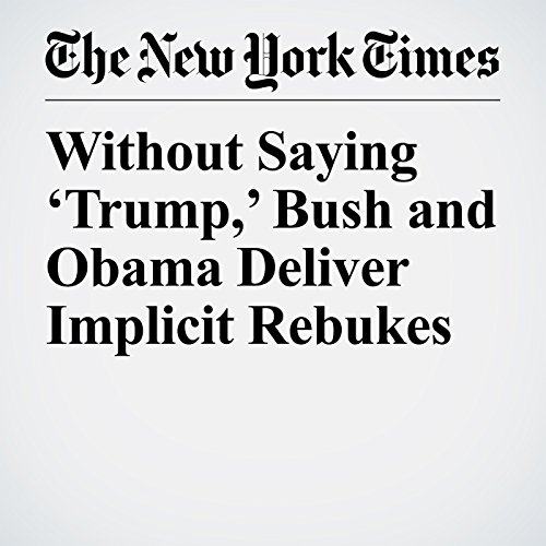 Without Saying 'Trump,' Bush and Obama Deliver Implicit Rebukes copertina