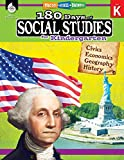 180 Days of Social Studies: Grade K - Daily Social Studies Workbook for Classroom and Home, Cool and Fun Civics Practice, Kindergarten Elementary ... Created by Teachers (180 Days of Practice)