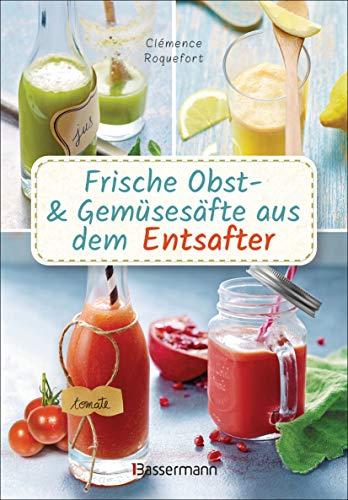 Frische Obst- und Gemüsesäfte aus dem Entsafter. 111 Rezepte für Gesundheit, Energie und gute Laune. Plus Zusatzrezepte für die Verwendung der ... oder Detoxhilfen zum Fasten und Entschlacken