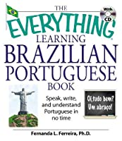 The Everything Learning Brazilian Portuguese Book: Speak, Write, and Understand Basic Portuguese in No Time (Everything®)