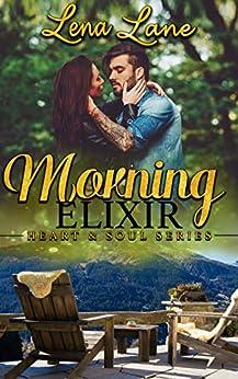 Morning Elixir (Heart & Soul Series Book 2) by [Lena Lane]