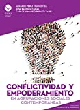 Conflictividad y empoderamiento en agrupaciones sociales contemporáneas (Alternativas al desarrollo)