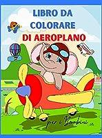 Aereo Libro da Colorare per i Bambini: Aereo da Colorare Libro per Bambini età 3+ Pagina grande 8,5 x 11