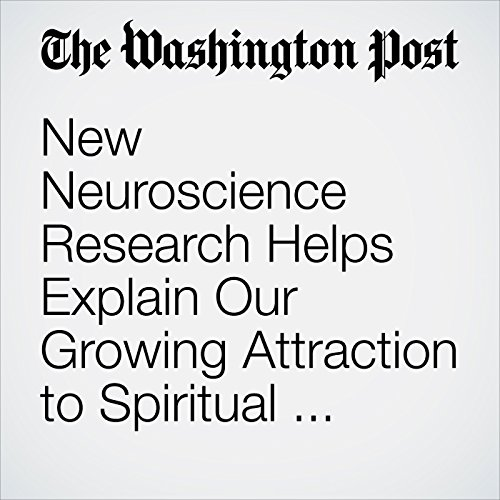 New Neuroscience Research Helps Explain Our Growing Attraction to Spiritual Retreats. audiobook cover art