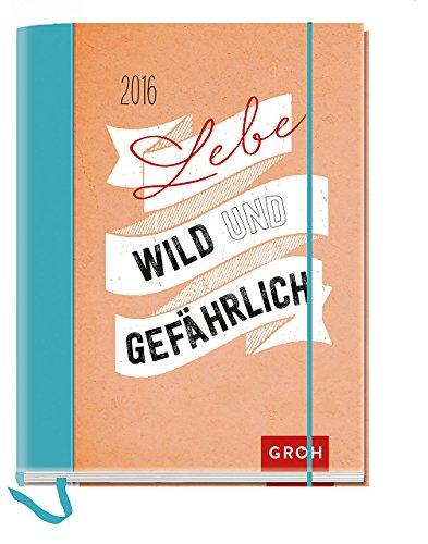Lebe wild und gefährlich 2016: Taschenkalender