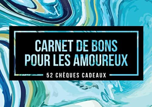 Carnet de Bons pour les amoureux - 52 Chèques cadeaux: Un livret original pour époux/épouse et conjoint/conjointe qui a déjà tout