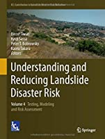 Understanding and Reducing Landslide Disaster Risk: Volume 4 Testing, Modeling and Risk Assessment (ICL Contribution to Landslide Disaster Risk Reduction)