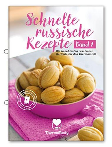 Schnelle russische Rezepte Band 2 - Die beliebtesten russischen Gerichte für den Thermomix® inkl. Schritt-für-Schritt Videoanleitungen (Schnelle ... russischen Gerichte für den Thermomix®)