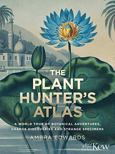 The Plant-Hunter's Atlas: A World Tour of Botanical Adventures, Chance Discoveries and Strange Specimens (English Edition)