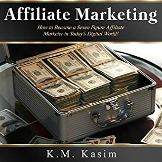 Affiliate Marketing: How to Become a Seven Figure Affiliate Marketer in Today's Digital World                   By:                                                                                                                                 Kasim K.M.                               Narrated by:                                                                                                                                 Dave Wright                      Length: 3 hrs and 18 mins     2 ratings     Overall 5.0