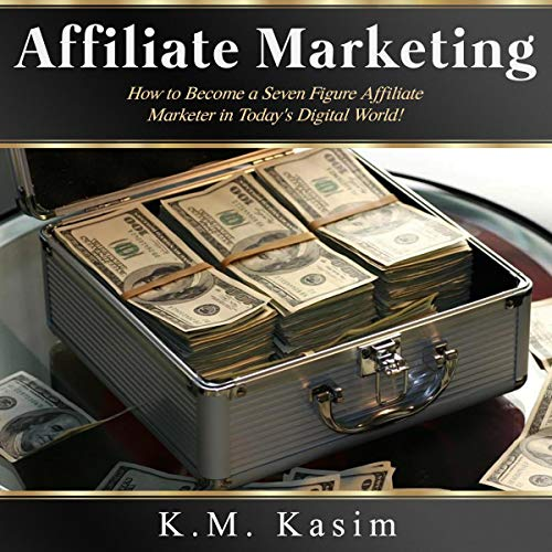 Affiliate Marketing: How to Become a Seven Figure Affiliate Marketer in Today's Digital World audiobook cover art