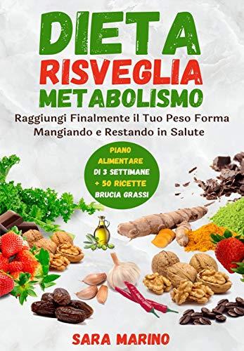 Dieta Risveglia Metabolismo: Raggiungi Finalmente il...