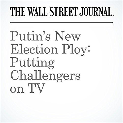 Putin's New Election Ploy: Putting Challengers on TV copertina