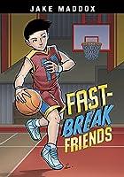 Fast-break Friends (Jake Maddox Sports Stories)