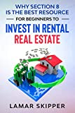 Why Section 8 is the Best Resource for Beginners to Invest in Rental Real Estate