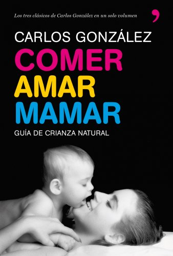 Comer, Amar, Mamar de Carlos González