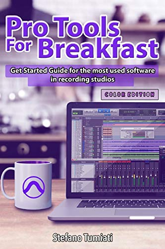 Pro Tools For Breakfast ENGLISH & COLOR EDITION: Get Started Guide For The Most Used Software In Recording Studios: 2 (Pro Tools For Breakfast (English Edition))