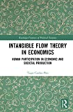 Intangible Flow Theory in Economics: Human Participation in Economic and Societal Production (Routledge Frontiers of Political Economy)