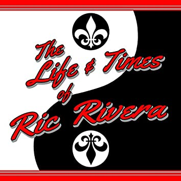 The Life & Times of Ric Rivera