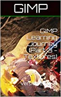 GIMP Learning Journey (Part 3 – Textures) V 2.10.20: Version 2.10.20 Front Cover
