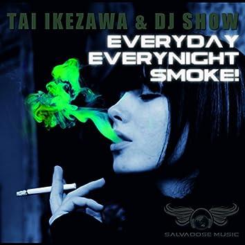 Everyday Everynight Smoke!