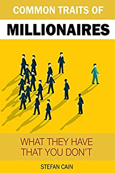 The Common Traits of Millionaires: What They Have That You Don't by [Stefan Cain]