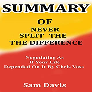 Summary of Never Split The Difference: Negotiating As If Your Life Depended On It by Chris Voss cover art