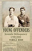 Young Offenders: Juvenile Delinquency 1700-2000