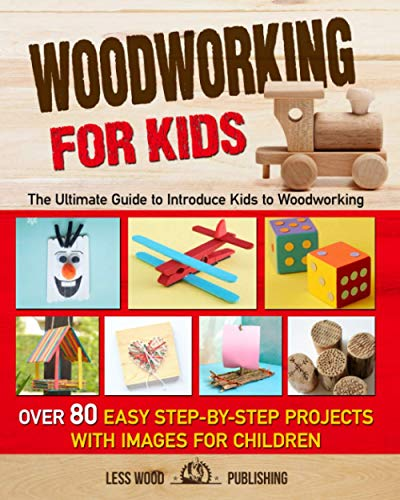 Compare Textbook Prices for Woodworking for Kids: The Ultimate Guide to Introduce Kids to Woodworking. Over 80 Easy Step-by-Step Projects with Images for Children  ISBN 9798671194234 by Publishing, Less Wood