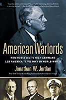 American Warlords: How Roosevelt's High Command Led America to Victory in World War II by Jonathan W. Jordan(2016-05-03)