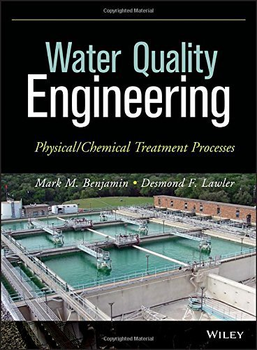 Water Quality Engineering: Physical / Chemical Treatment Processes 1st edition by Benjamin, Mark M., Lawler, Desmond F. (2013) Hardcover