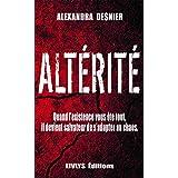 ALTÉRITÉ : Quand l'existence vous ôte tout, il devient salvateur de s'adapter au chaos: (Roman noir psychologique) (French Edition)