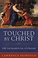 Touched by Christ: The Sacramental Economy
