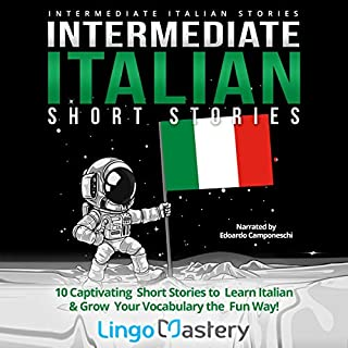 Intermediate Italian Short Stories: 10 Captivating Short Stories to Learn Italian & Grow Your Vocabulary the Fun Way! (Intermediate Italian Stories) (Italian Edition) cover art
