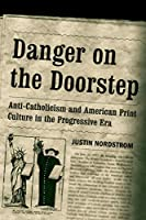 Danger on the Doorstep: Anti-catholicism and American Print Culture in the Progressive Era