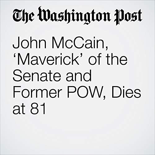 John McCain, 'Maverick' of the Senate and Former POW, Dies at 81 copertina