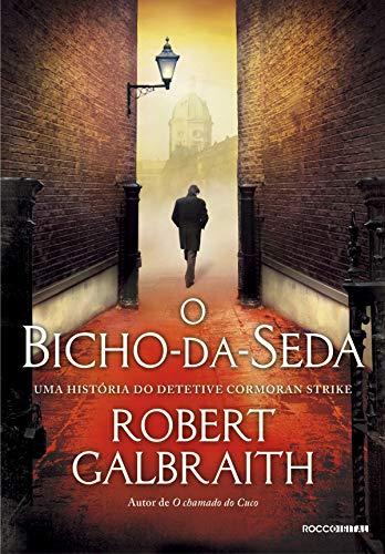 O bicho-da-seda (Detetive Cormoran Strike Livro 2)