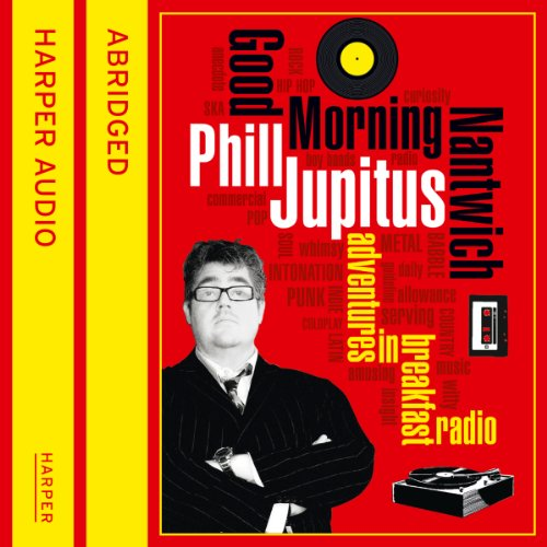 Good Morning Nantwich     Adventures in Breakfast Radio              By:                                                                                                                                 Phill Jupitus                               Narrated by:                                                                                                                                 Phill Jupitus                      Length: 5 hrs and 25 mins     53 ratings     Overall 4.2