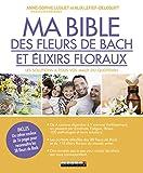 Ma bible des fleurs de bach et élixirs floraux - Les solutions à tous vos maux du quotidien