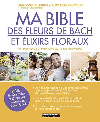 Ma bible des fleurs de bach et élixirs floraux : Les solutions à tous vos maux du quotidien