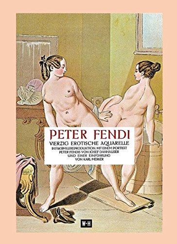 Peter Fendi - 40 erotische Aquarelle: In Faksimilereproduktion. Mit einem Porträt Peter Fendis von Josef Danhauser und einer Einführung von Karl ... Mit einer Einleitung von Johann Lindhausen.