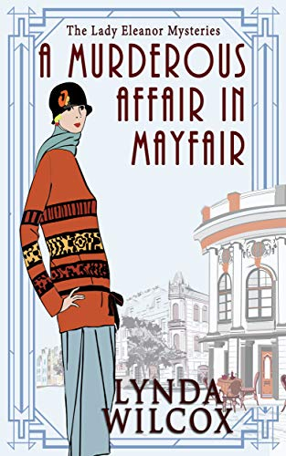A Murderous Affair In Mayfair (The Lady Eleanor Mysteries Book 5) by [Lynda Wilcox]